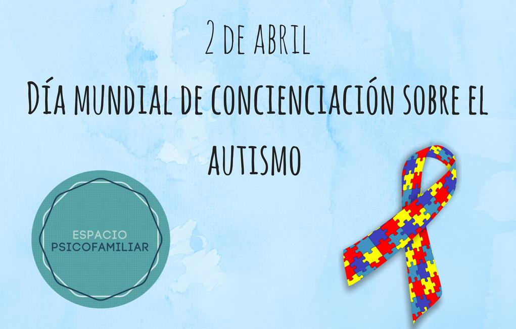 Día mundial de concienciación sobre el autismo, 2 de abril, autismo.